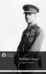 Complete Works of Wilfred Owen (Delphi Classics) ebook by Wilfred Owen,Delphi Classics