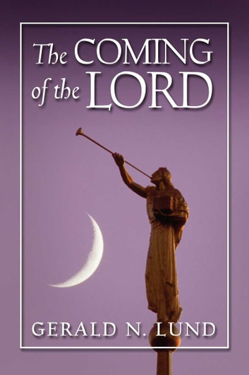 Coming of the Lord ebook by Gerald N. Lund