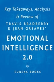 Emotional Intelligence 2.0: by Travis Bradberry and Jean Greaves | Key Takeaways, Analysis & Review ebook by Eureka Books