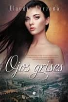 Ojos grises ebook by Claudia Barzana