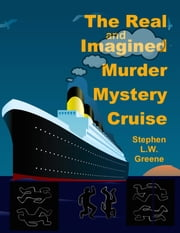 The Real and Imagined Murder Mystery Cruise ebook by Stephen L.W. Greene