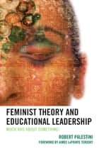 Feminist Theory and Educational Leadership - Much Ado About Something! ebook by Robert Palestini Ed.D
