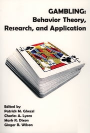 Gambling - Behavior Theory, Research, and Application ebook by Mark Dixon, PhD,Patrick Ghezzi, PhD,Charles Lyons, PhD,Ginger Wilson