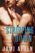 Stripping It Down ebook by Jami Alden