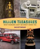 Hidden Treasures - What Museums Can't or Won't Show You ebook by Harriet Baskas