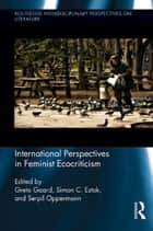 International Perspectives in Feminist Ecocriticism ebook by Greta Gaard, Simon C. Estok, Serpil Oppermann