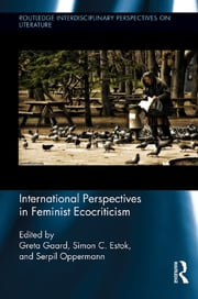 International Perspectives in Feminist Ecocriticism ebook by Greta Gaard,Simon C. Estok,Serpil Oppermann