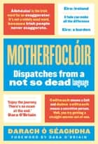 Motherfocloir - Dispatches from a not so dead language ebook by Darach O'Séaghdha