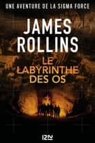 Le labyrinthe des os ebook by James ROLLINS, Leslie BOITELLE-TESSIER