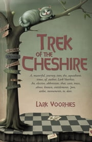Trek of the Cheshire - A, masterful, journey, into, the, aquadrant, times, of, author, Lark Voorhies. An, elective, abbreviate, that, casts, trace, above, known, entitlements, 'pon, astloe, monuments, to, date. ebook by Lark Voorhies