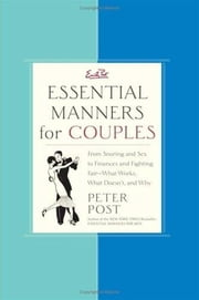 Essential Manners for Couples - From Snoring and Sex to Finances and Fighting Fair-What Works, What Doesn't, and Why ebook by Peter Post
