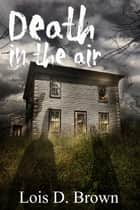 Death in the Air: A Treasure Hunters Short Story ebook by Lois D. Brown