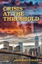 Crisis at the Threshold ebook by Siegfried Finser