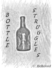 Bottle Struggles ebook by C. Bellwood