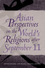 Asian Perspectives on the World's Religions after September 11 ebook by Arvind Sharma,Madhu Khanna