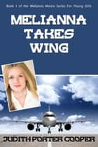 Melianna Takes Wing ebook by Judith Porter Cooper