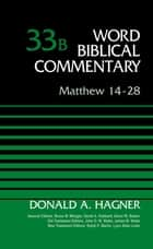 Matthew 14-28, Volume 33B ebook by Donald A. Hagner, Bruce M. Metzger, David Allen Hubbard,...