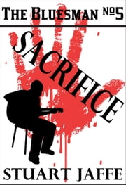 Sacrifice - The Bluesman, #5 ebook by Stuart Jaffe
