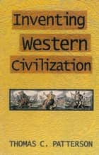 Inventing Western Civilization eBook by Thomas C. Patterson