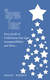 'HELPING STARS' - Easy Guide to Understand Star Sign Incompatibilities and More… ebook by ARIANE WARREN