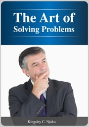 The Art of Solving Problems - You Are The Solution To Your Problems ebook by Kingsley Njoku