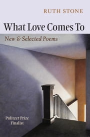 What Love Comes To - New & Selected Poems ebook by Ruth Stone,Sharon Olds