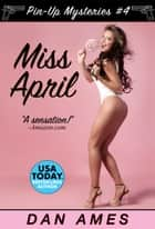 Miss April - Pin-Up Mystery #4 ebook by Dan Ames