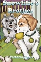 Snowlilie's Brother ebook by Victoria Zigler
