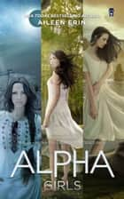 Alpha Girls Series Boxed Set - Books 4-6 ebook by Aileen Erin