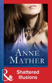 Shattered Illusions (Mills & Boon Vintage 90s Modern) (The Anne Mather Collection) ebook by Anne Mather