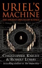 Uriel's Machine - Reconstructing the Disaster Behind Human History ekitaplar by Christopher Knight, Robert Lomas