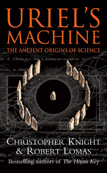 Uriel's Machine - Reconstructing the Disaster Behind Human History ebook by Christopher Knight,Robert Lomas