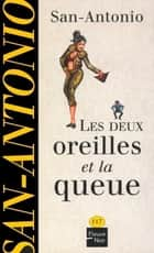 Les deux oreilles et la queue ebook by SAN-ANTONIO