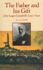 The Father and His Gift - John Logan Campbell's Later Years ebook by R.C.J. Stone