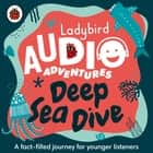 Deep Sea Dive - Ladybird Audio Adventures audiobook by Ladybird