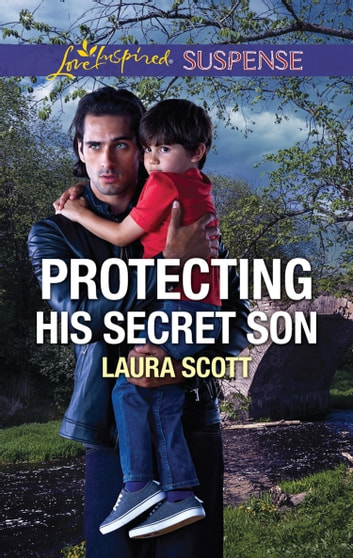 Protecting His Secret Son (Mills & Boon Love Inspired Suspense) (Callahan Confidential, Book 6) eBook by Laura Scott