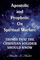 Apostolic and Prophetic On Spiritual Warfare ebook by Minister L. Thabet