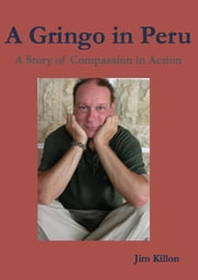 A Gringo in Peru - A Story of Compassion in Action ebook by Jim Killon