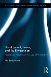 Development, Power, and the Environment - Neoliberal Paradox in the Age of Vulnerability ebook by Md Saidul Islam
