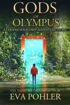 Gods of Olympus - An Interactive Adventure ebook by Eva Pohler