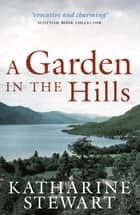 A Garden in the Hills ebook by Katharine Stewart