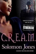 C.R.E.A.M. - A Novel About the Streets ebook by Solomon Jones