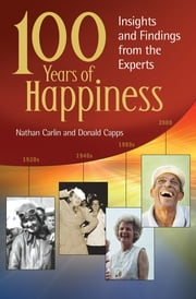 100 Years of Happiness: Insights and Findings from the Experts ebook by Nathan S. Carlin,Donald Eric Capps