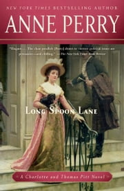 Long Spoon Lane - A Charlotte and Thomas Pitt Novel ebook by Anne Perry