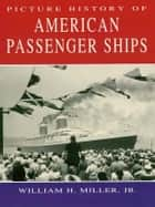 Picture History of American Passenger Ships ebook by William H., Jr. Miller