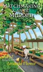 Matchmaking Can Be Murder ebook by Amanda Flower