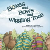 Boxes and Bows and Wiggling Toes ebook by Cindy Lou