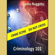 Audio Nuggets: Criminology 101 audiobook by Rick Sheridan, Alfred C. Martino
