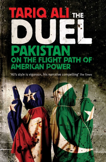 The Duel - Pakistan on the Flight Path of American Power ebook by Tariq Ali