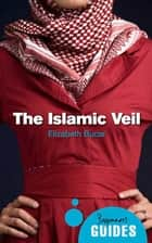 The Islamic Veil - A Beginner's Guide ebook by Elizabeth M. Bucar